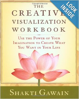 Creative Visualization Workbook: Use the Power of Your Imagination to Create What You Want in You Life