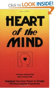Heart of the Mind : Engaging Your Inner Power to Change With Neuro-Linguistic Programming