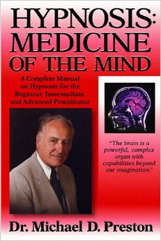 Hypnosis : Medicine of the Mind : A Complete Manual on Hypnosis for the Beginner, Intermediate, and Advanced Practitioner