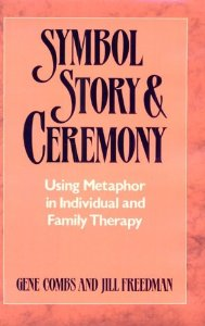 Symbol, Story and Ceremony:Using Metaphor in Individual and Family Therapy