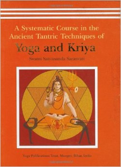 A Systematic Course in the Ancient Tantric Techniques of Yoga and Tantra
