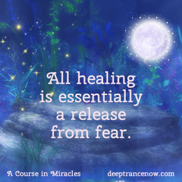 ACIM - All healing is essentially a release from fear
