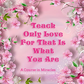 ACIM - Teach only love for that is what you are