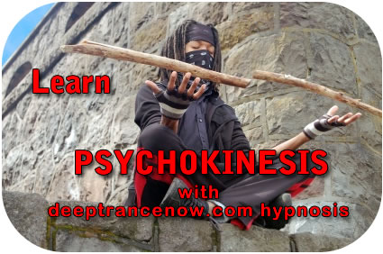 Learn Psychokinesis  with Deep Trance Now Hypnosis