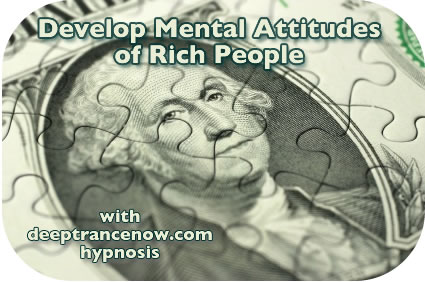 Develop Mental Attitudes of Rich People with Hypnosis